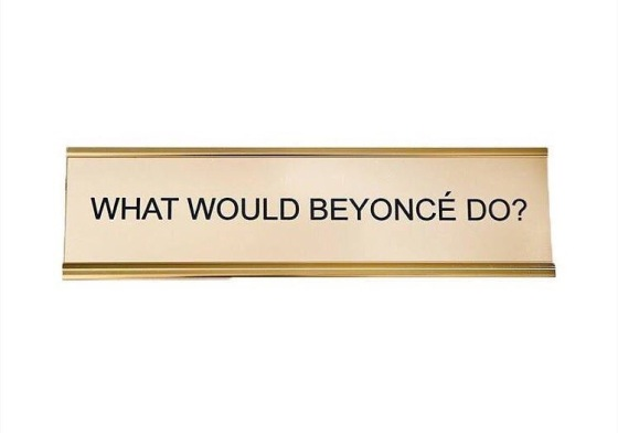 What would Beyonce do